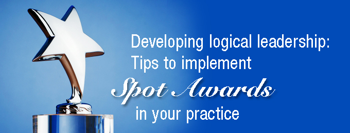 "Developing Logical Leadership: Tips to Implement ""Spot Awards"" in your Practice"
