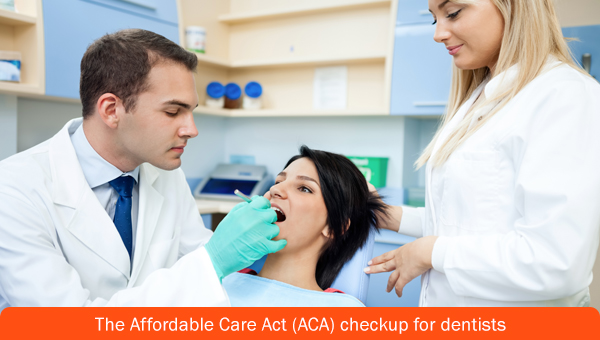 The Affordable Care Act (ACA) checkup for dentists